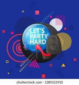 Lets party hard poster vector, illuminated disco ball with glittering and shining glowing. High heel women shoe and loudspeaker with abstract design