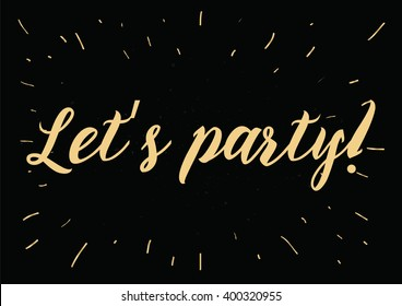 Let's party inscription. Greeting card with calligraphy. Hand drawn lettering design. Photo overlay. Typography for banner, poster or apparel design. Vector typography.
