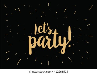 Let's party inscription. Greeting card with calligraphy. Hand drawn lettering design. Photo overlay. Typography for banner, poster or clothing design. Vector invitation.