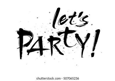 Lets party inscription. Greeting card with calligraphy. Hand drawn design. Black and white. Usable as photo overlay. Vector.