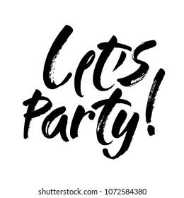 Let's party in the inscription lettering style. Handwritten modern brush calligraphy. Hand lettering brush vector ink illustration.