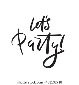 Let's party  in the inscription lettering style. Hand lettering brush vector.