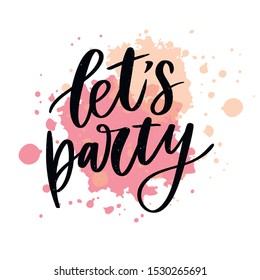 Let's party. Inspirational vector Hand drawn typography poster. T shirt calligraphic design.