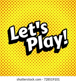Let's Play genre sign. Bright pop art background. Vector, eps 10.
