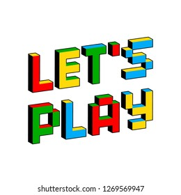 Let's Play text in style of old 8-bit video games. Vibrant colorful 3D Pixel Letters. Creative digital vector poster, flyer template. Retro arcade, platformer, computer program screen Gaming concept.