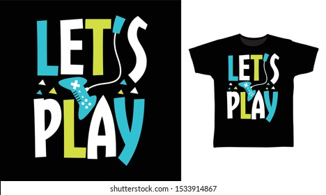 Lets Play t-shirt and apparel trendy design with simple typography, good for T-shirt graphics, poster, print and other uses.