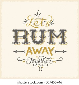 Lets Rum Away Together Abstract Vintage Vector Lettering Poster Card or a Background. Hand drawn.