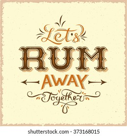 Lets Rum Away Together Abstract Vintage Vector Lettering Poster, Card, Bottle Label or a Background. Totally Hand Drawn.