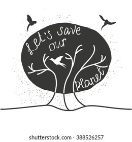 Let's save our planet.Retro poster painted planet and birds hand-lettering.This illustration can be used as a print on T-shirts and bags, or as a poster.