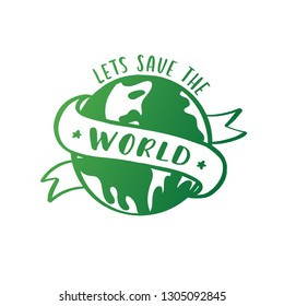 Lets save the world  hand lettering against the backdrop of the planet vector. Modern calligraphy quotes.