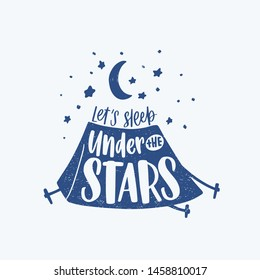 Let's Sleep Under The Stars motivational phrase, slogan or text handwritten with cursive calligraphic font and decorated by camping tent. Elegant modern lettering. Monochrome vector illustration.