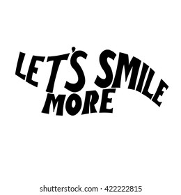 Lets smile more poster or card. Modern calligraphy. Ink illustration. Isolated on white background. Hand drawn lettering .Motivation Quote