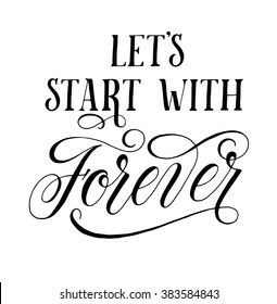 Let's start with Forever. Inspirational quote for wedding and Valentine's day designs. Modern calligraphy and hand lettering with swashes and swirls. Can be used for web and print decorations.