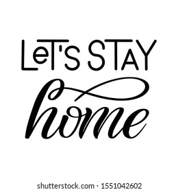 Let's stay home. Black isolated cursive. Calligraphic style. Hand writing script. Brush pen lettering. Handwritten phrase. Vector clip art element.