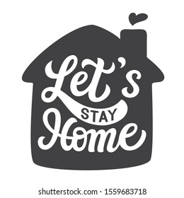 Let's stay home. Hand drawn family quote and a house shape isolated on white background. Vector typography for home decor, kids rooms, pillows, mugs, cups, posters