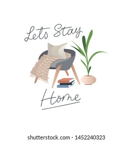 Let's stay home Inspirational card in hygge style with books, tea or coffee mug, plant, armchair, pillow and blanket in scandinavian style. Cozy winter or autumn vector illustration. Inspirational car