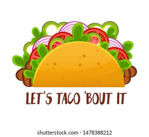 Lets taco bout it banner vector illustration. Card with delicious dish of foreign cuisine with funny play on words for further marketing purposes flat style concept. Isolated on white background