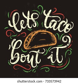 Let's taco 'bout it. Tacos lettering poster with flourishes and doodles. Retro chalkboard illustration. Fast food design for Tacos. It's Taco Time. Vector illustration.