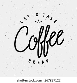 """Let's Take A Coffee Break"" Hipster Vintage Stylized Lettering"