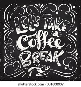 Lets take a coffee break lettering. Coffee quotes. Hand written design. Blackboard design. Chalkboard poster.