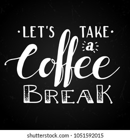 Let's take a coffee break. Modern hand written lettering coffee poster for print, digital design, cards, advertisement, t-shirts. Stylish hand lettering and brush pen calligraphy. Vintage drawing.