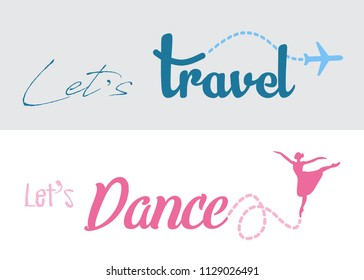 Let's travel graphic design / Let's dance ballerina dancer silhouette vector