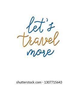 Let's travel more handwritten phrase, calligraphy font vector illustration