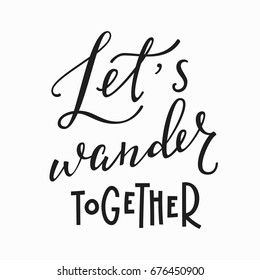 Lets wander together love romantic travel quote lettering. Calligraphy inspiration graphic design typography element. Hand written postcard. Cute simple vector sign.