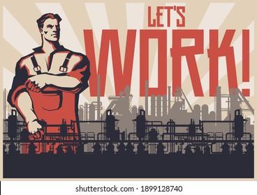 Let's work! Retro Working Propaganda Posters Stylization, Factory, Plant silhouette, Worker