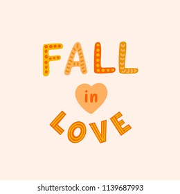 Lettering. Fall in love. Fall season. Hand drawn. Fall in love print with graphic elements. Vector.