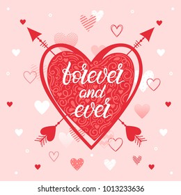 Lettering forever and ever with different hearts and arrows.Romantic illustration perfect for design greetings,prints,flyers,cards,holiday invitations,save the date and more.Vector Valentines Day card