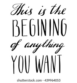 lettering freedom quote - this is the begining of anything you want