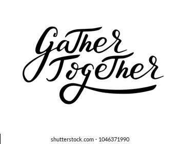 Lettering: Gather together, Hand sketched card Gather together. Hand drawn lettering sign. Banner, postcard, poster, stickers, tag. Gather together - Vector illustration