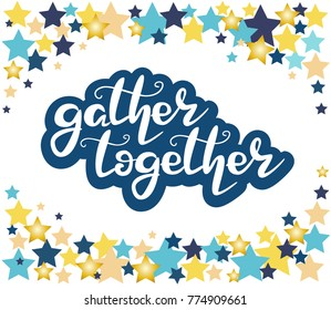 lettering: gather together with stars, Hand sketched gather together lettering typography. Hand drawn gather together lettering sign. Postcard, icon, banner, tag. Gather together Vector illustration