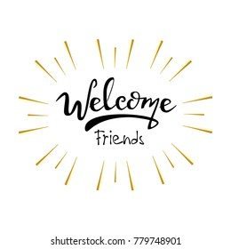 Lettering with golden rays of light: Welcome Friends, Hand sketched  Welcome lettering typography. Hand drawn  Welcome  lettering sign. Badge, icon, banner, tag. Welcome Vector illustration