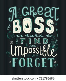 Lettering A great boss is hard to find and impossible to forget. Hand drawn vector illustration for Boss Day. Greeting card