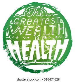 Lettering The greatest wealth is health in grunge style green circle. Healthy lifestyle concept