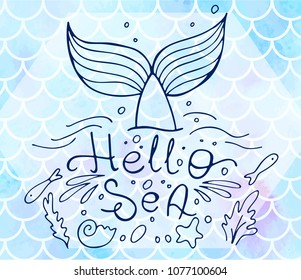 Lettering Hello sea and mermaid's tail on blue fish scales. Watercolor mermaid scales. Vector illustration. Perfect for print design for textile, poster, greeting card, invitation.