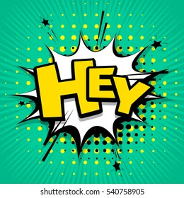 Lettering hey. Comic text sound effects. Vector bubble icon speech phrase, cartoon exclusive font label tag expression, sounds illustration. Comics book balloon