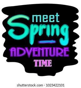 Lettering, inscription. Meet spring - adventure time.