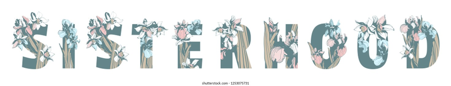 Lettering Inscription Sisterhood Girl Woman Power hand drawn floral pattern ornament lettering spring flowers iris narcissus. Vector grunge illustration female feminist sisterhood t-shirt print