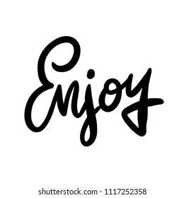 lettering inspirational poster Enjoy. Hand drawn brush pen lettering isolated on white background. EPS8