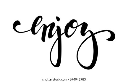 lettering inspirational poster Enjoy. Hand drawn brush pen lettering isolated on white background. design for holiday greeting card and invitation, print and poster. - Shutterstock ID 674942983