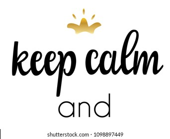 Lettering: keep calm and, Hand sketched card keep calm and. Hand drawn keep calm and lettering sign. Invitation, banner, postcard. Keep calm and Vector illustration