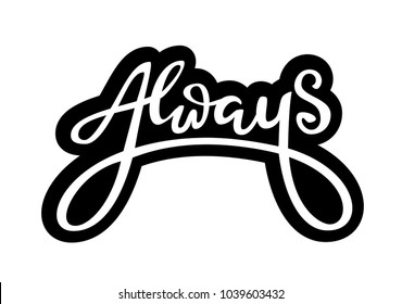Lettering logo: Always, Hand sketched card Always. Hand drawn Always lettering sign. Invitation, banner, postcard, poster, stickers, tag. Always Vector illustration