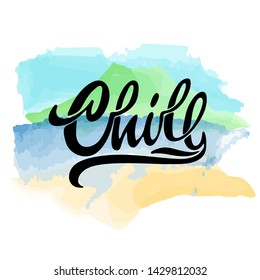 Lettering logo Chill, Hand sketched card Chill Hand drawn Chill lettering sign. Invitation, banner, postcard. Chill Vector illustration with watercolor background