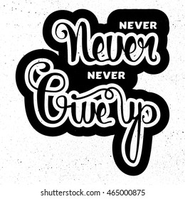Lettering motivation poster. Never give up. Vintage Calligraphic Text. Inspirational retro quote for fabric, print, invitation, decor, greeting card, poster, design element. Vector