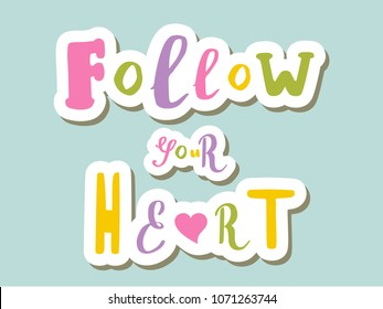 Lettering on background: Follow your Heart, Hand sketched Follow your Heart lettering typography. Hand drawn Follow your Heart lettering sign. Badge, icon, banner, tag, illustration