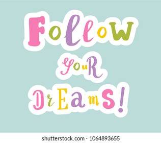 Lettering on blue background: follow your dreams, Hand sketched follow your dreams y fun lettering typography. Hand drawn follow your dreams lettering sign. Badge, icon, banner, tag, illustration