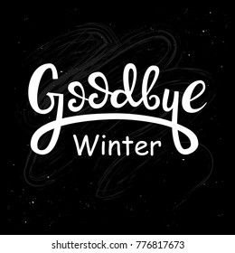 lettering on chalkboard background: Goodbye Winter, Hand sketched Goodbye lettering typography. Hand drawn Goodbye  lettering sign. Badge, icon, banner, tag. Goodbye Vector illustration